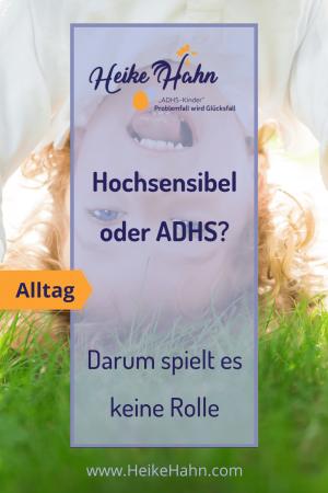 Hochsensibel oder ADHS - Darum spielt es keine Rolle
